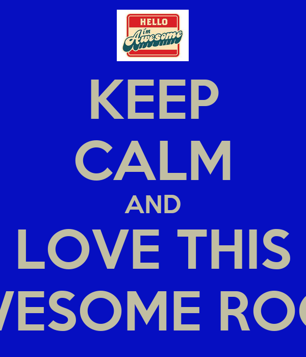 KEEP CALM AND LOVE THIS AWESOME ROOM