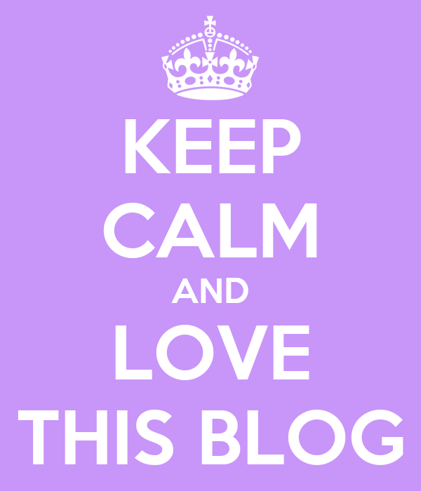 KEEP CALM AND LOVE THIS BLOG