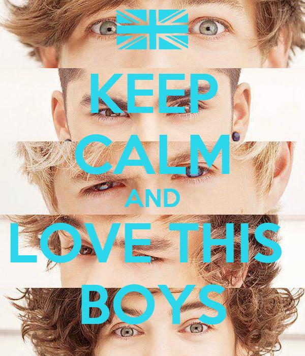 KEEP CALM AND LOVE THIS  BOYS