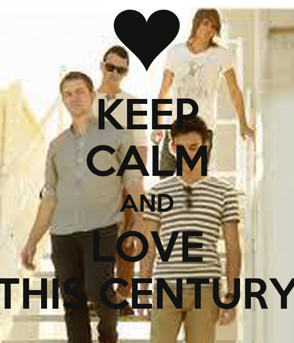 KEEP CALM AND LOVE THIS CENTURY
