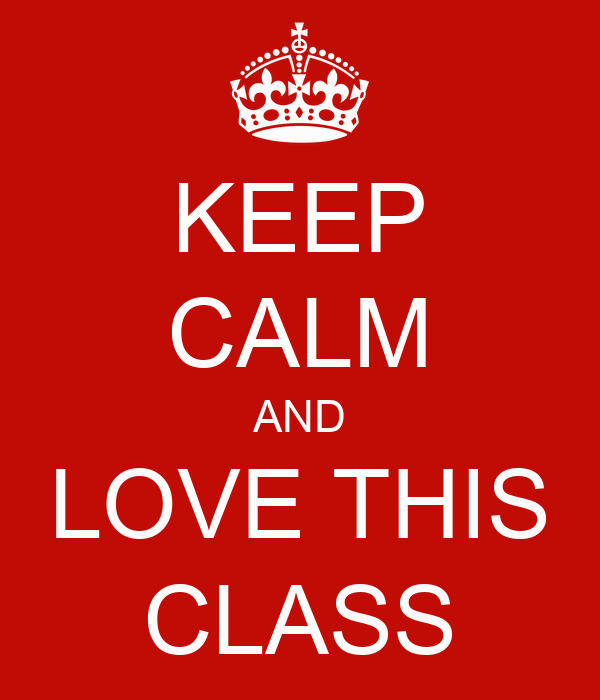 KEEP CALM AND LOVE THIS CLASS