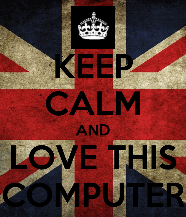 KEEP CALM AND LOVE THIS COMPUTER