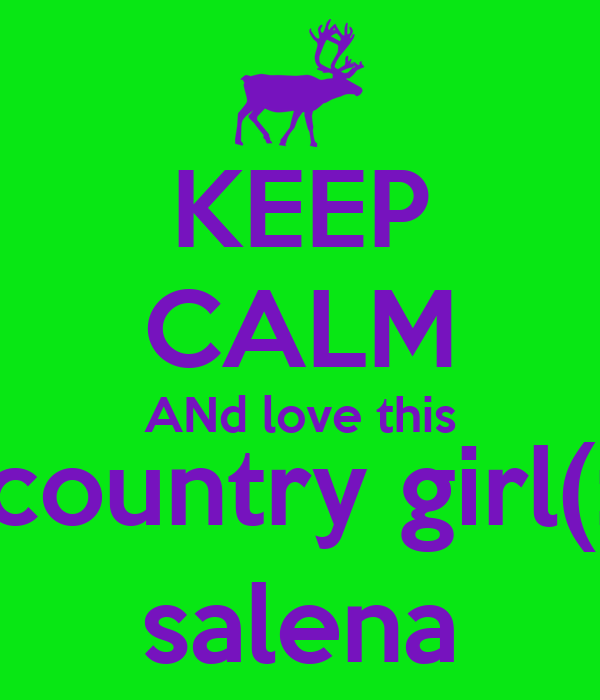 KEEP CALM ANd love this country girl(: salena