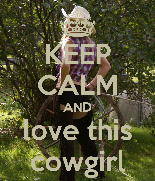 KEEP CALM AND love this cowgirl
