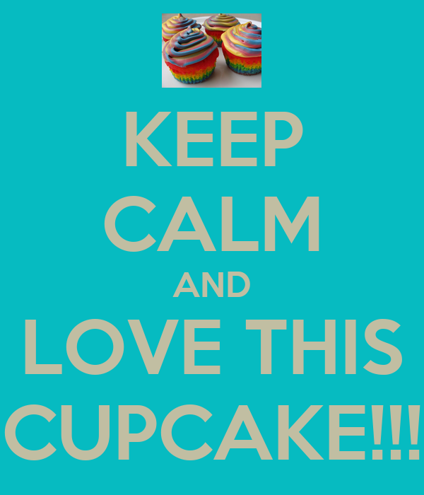 KEEP CALM AND LOVE THIS CUPCAKE!!!