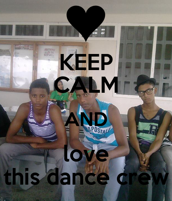 KEEP CALM AND love this dance crew