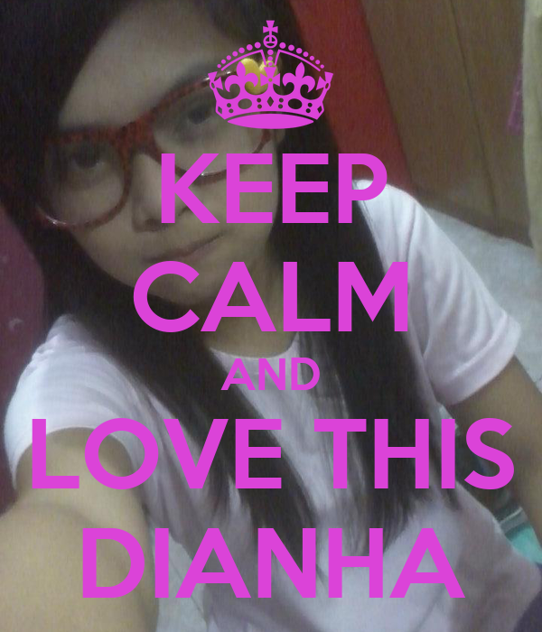 KEEP CALM AND LOVE THIS DIANHA