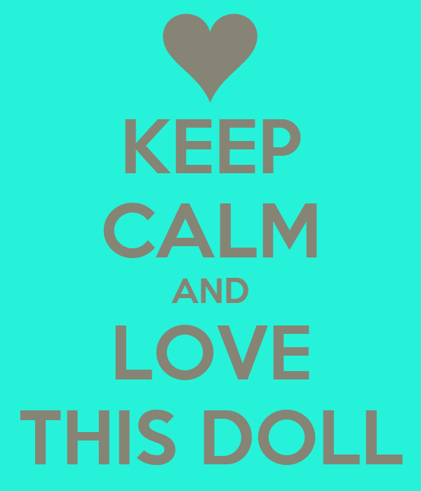 KEEP CALM AND LOVE THIS DOLL