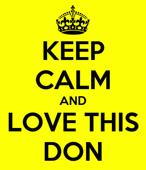 KEEP CALM AND LOVE THIS DON