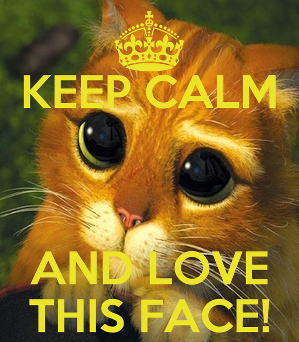 KEEP CALM   AND LOVE THIS FACE!