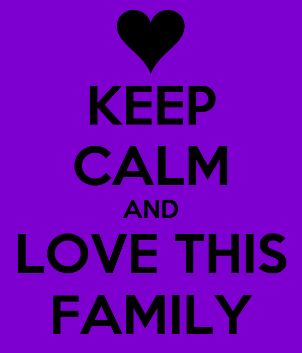 KEEP CALM AND LOVE THIS FAMILY