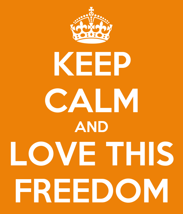 KEEP CALM AND LOVE THIS FREEDOM