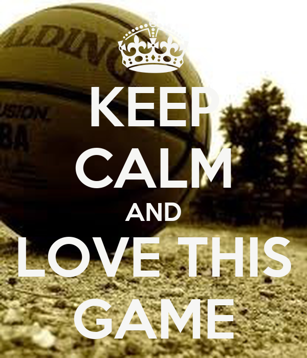 KEEP CALM AND LOVE THIS GAME