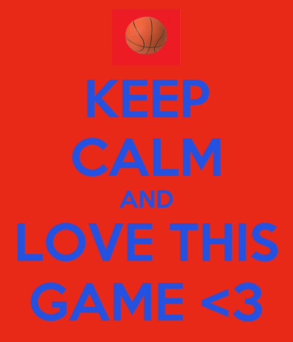 KEEP CALM AND LOVE THIS GAME <3