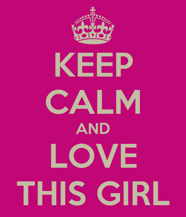 KEEP CALM AND LOVE THIS GIRL