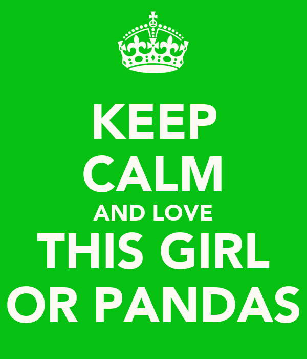 KEEP CALM AND LOVE THIS GIRL OR PANDAS