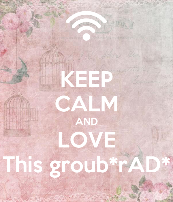 KEEP CALM AND LOVE This groub*rAD*