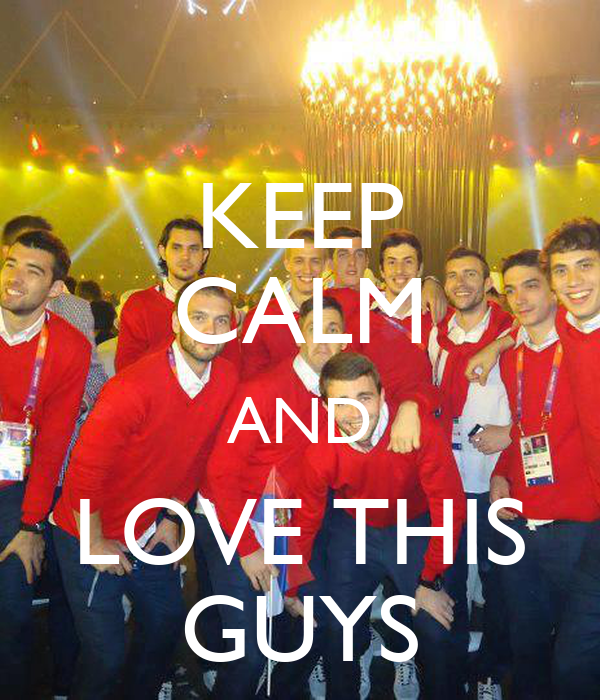 KEEP CALM AND LOVE THIS GUYS