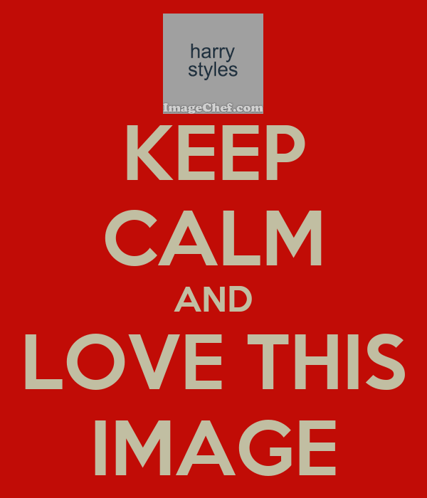 KEEP CALM AND LOVE THIS IMAGE