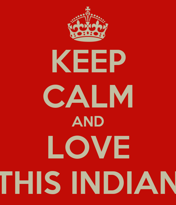 KEEP CALM AND LOVE THIS INDIAN