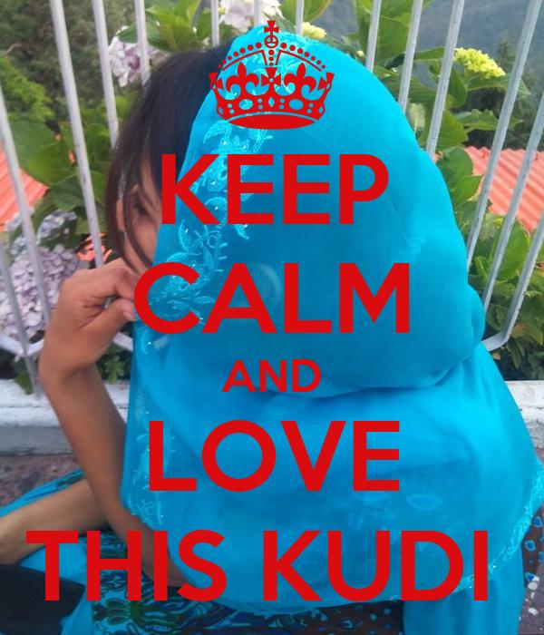 KEEP CALM AND LOVE THIS KUDI