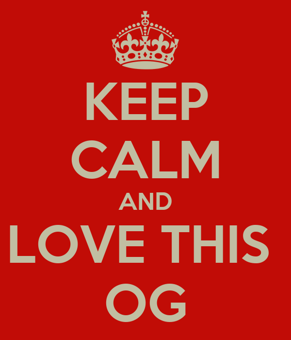 KEEP CALM AND LOVE THIS  OG