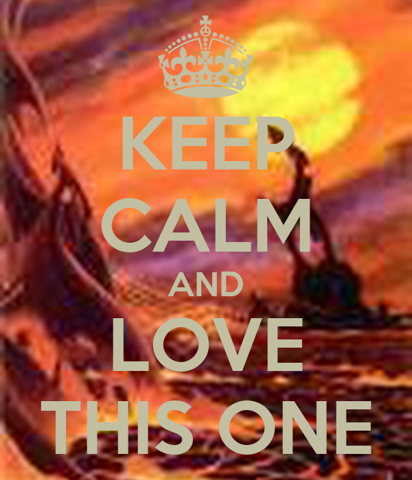 KEEP CALM AND LOVE THIS ONE