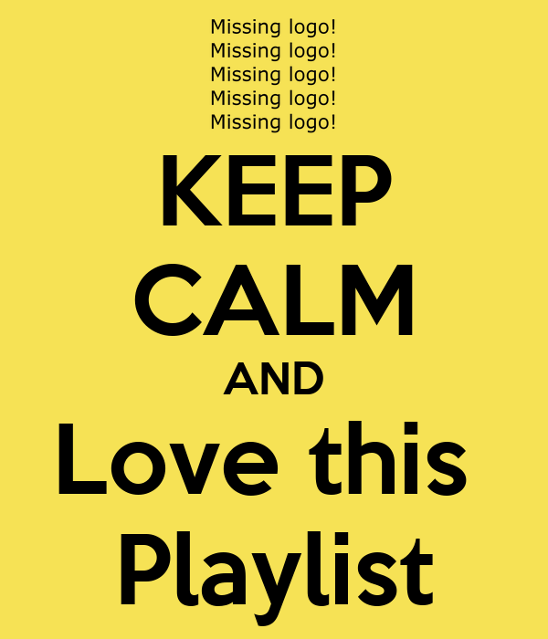 KEEP CALM AND Love this  Playlist