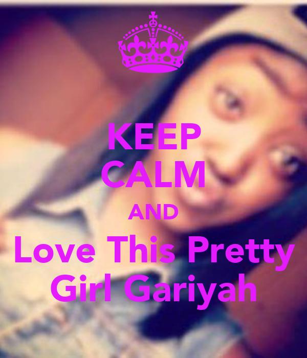 KEEP CALM AND Love This Pretty Girl Gariyah