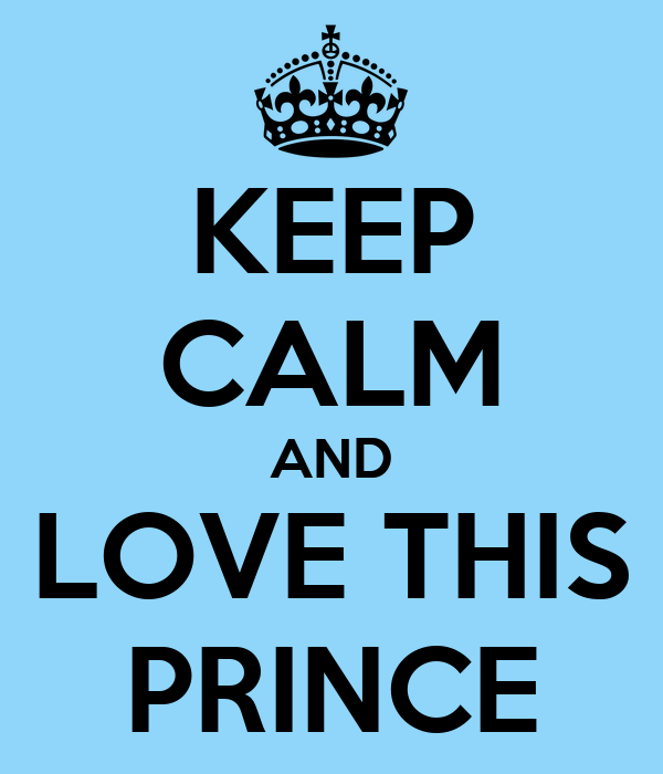 KEEP CALM AND LOVE THIS PRINCE
