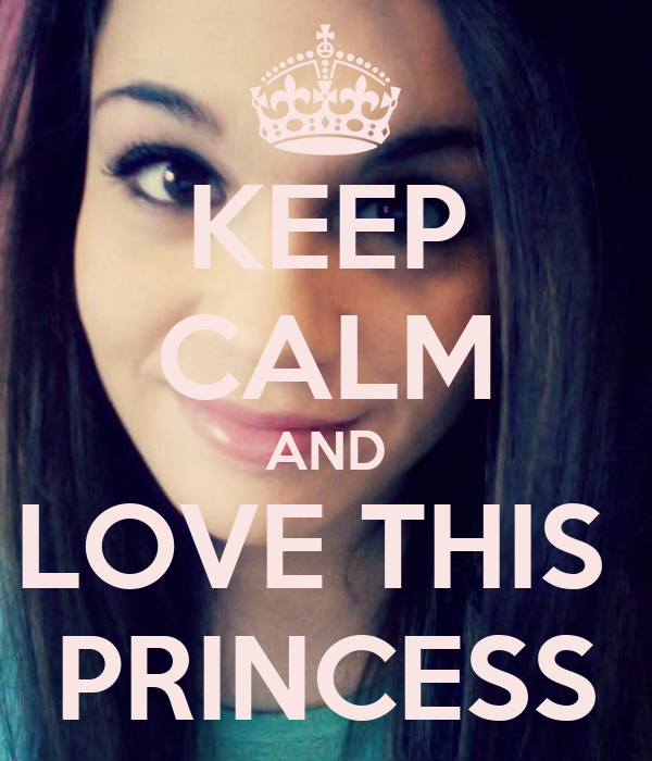 KEEP CALM AND LOVE THIS  PRINCESS