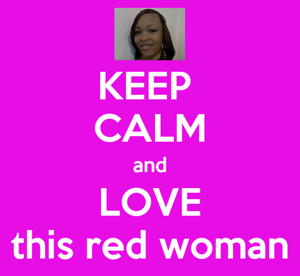 KEEP  CALM and LOVE this red woman