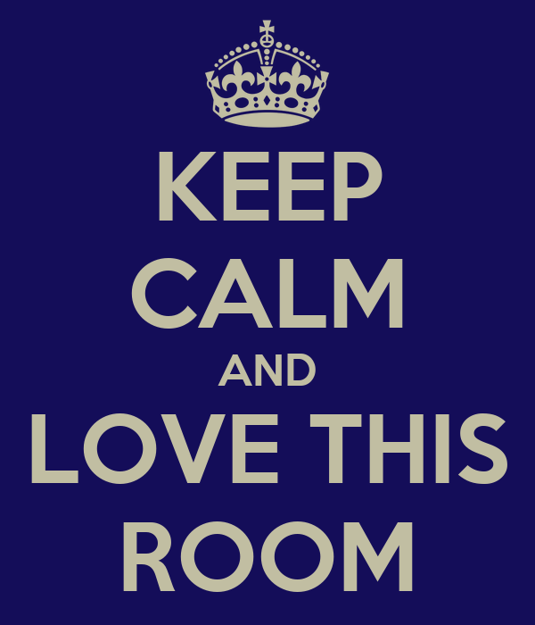 KEEP CALM AND LOVE THIS ROOM