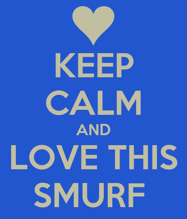 KEEP CALM AND LOVE THIS SMURF