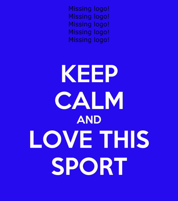 KEEP CALM AND LOVE THIS SPORT
