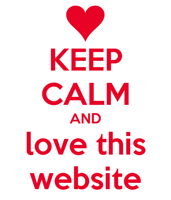 KEEP CALM AND love this website