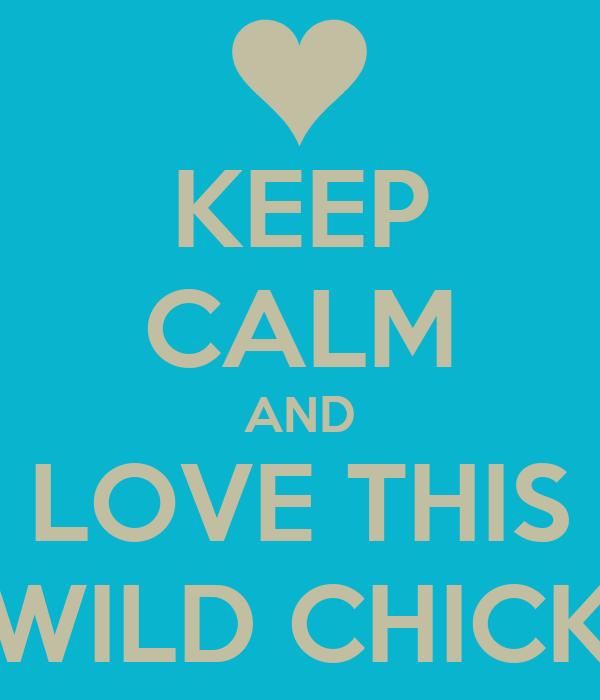 KEEP CALM AND LOVE THIS WILD CHICK