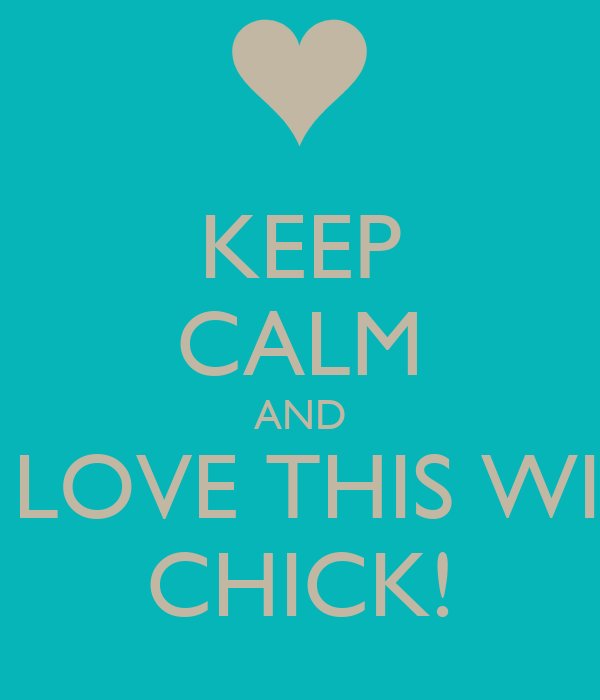 KEEP CALM AND      LOVE THIS WILD CHICK!