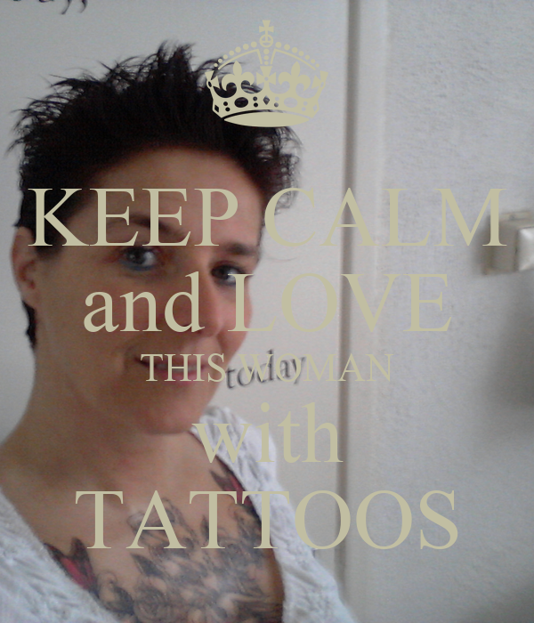 KEEP CALM and LOVE THIS WOMAN with TATTOOS