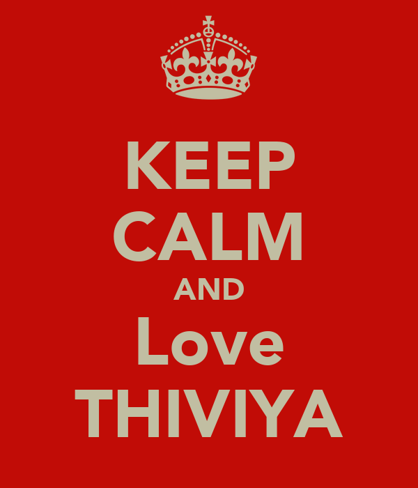 KEEP CALM AND Love THIVIYA