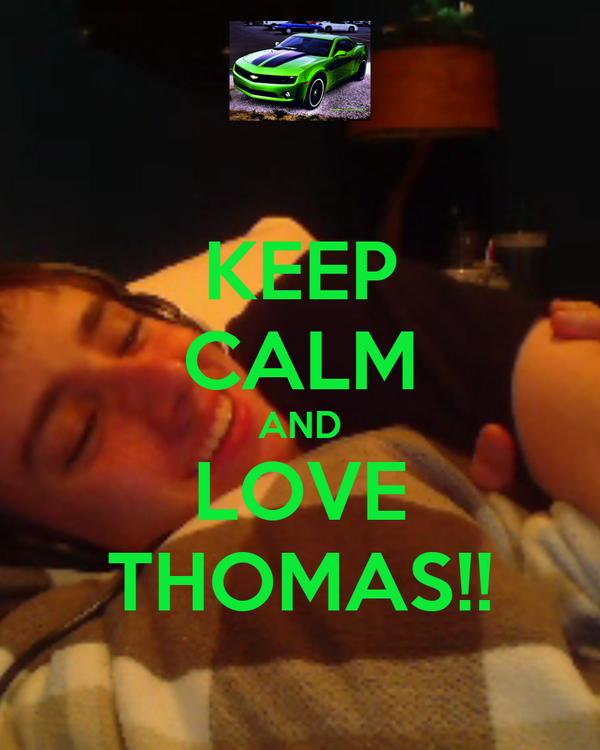KEEP CALM AND LOVE THOMAS!!