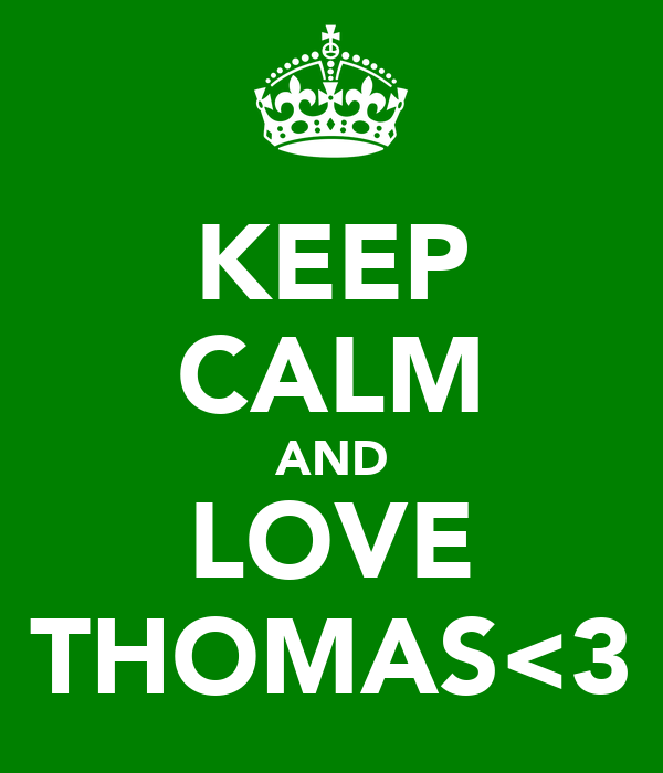KEEP CALM AND LOVE THOMAS<3