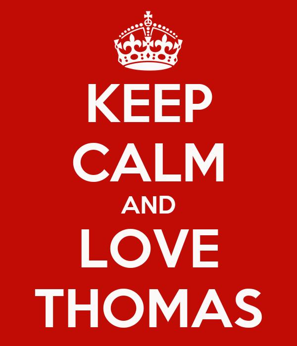KEEP CALM AND LOVE THOMAS