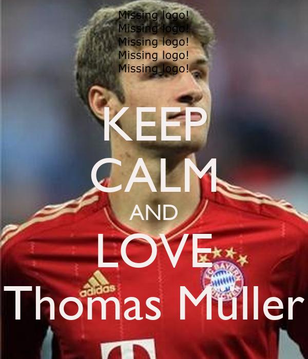 KEEP CALM AND LOVE Thomas Müller