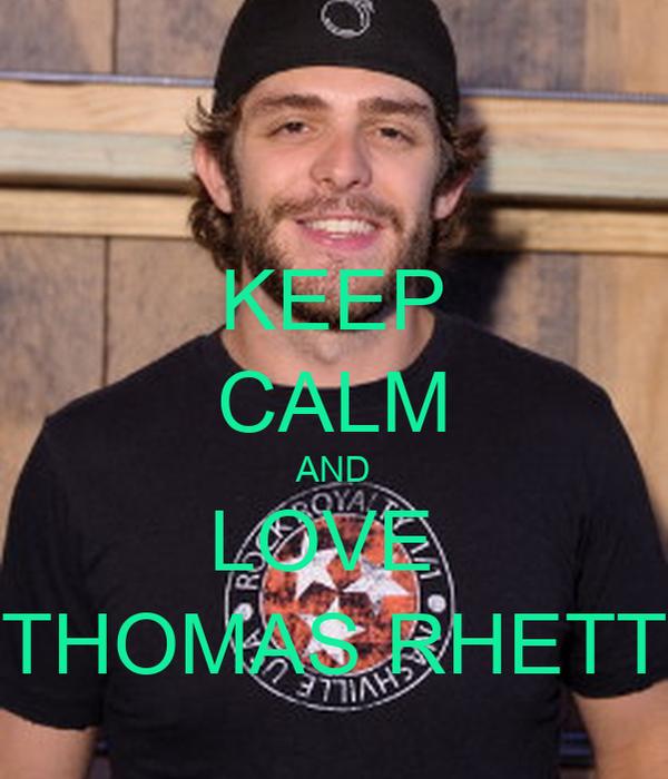 KEEP CALM AND LOVE  THOMAS RHETT