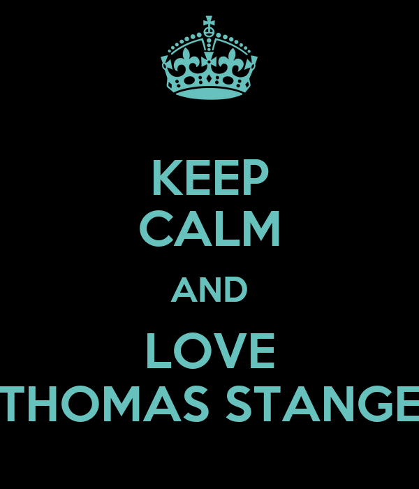 KEEP CALM AND LOVE THOMAS STANGE
