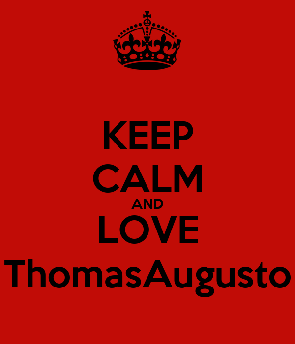KEEP CALM AND LOVE ThomasAugusto