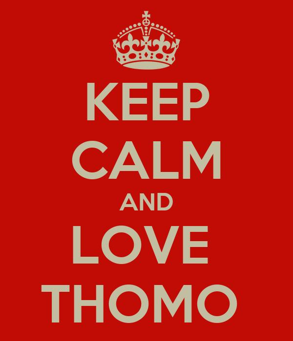 KEEP CALM AND LOVE  THOMO