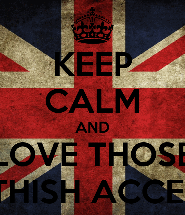 KEEP CALM AND LOVE THOSE BRITHISH ACCENTS