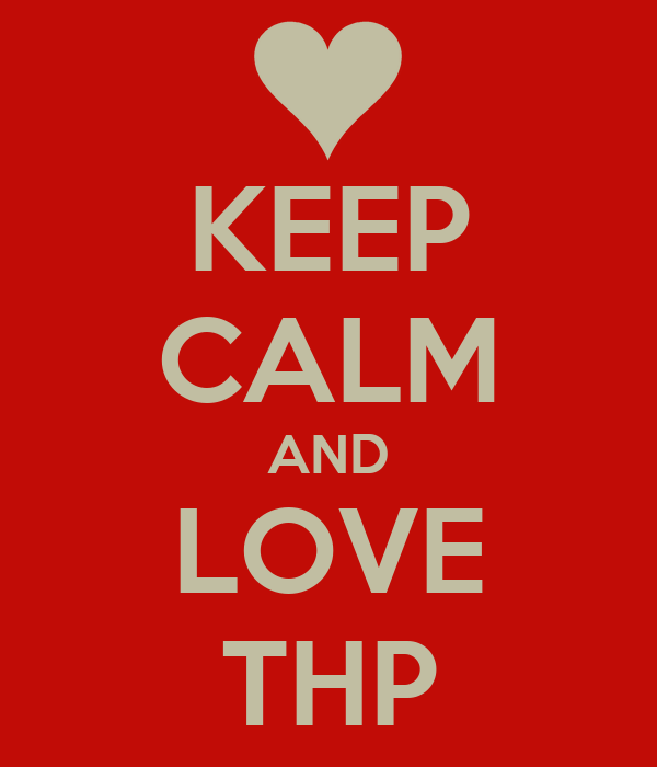 KEEP CALM AND LOVE THP